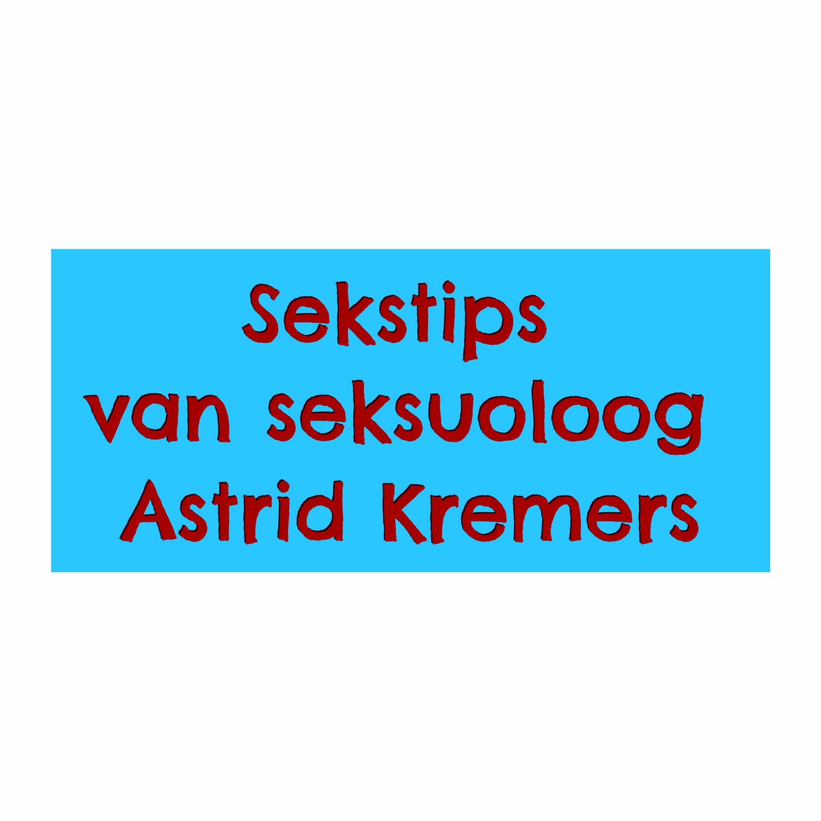 Sekstips van seksuoloog Astrid Kremers